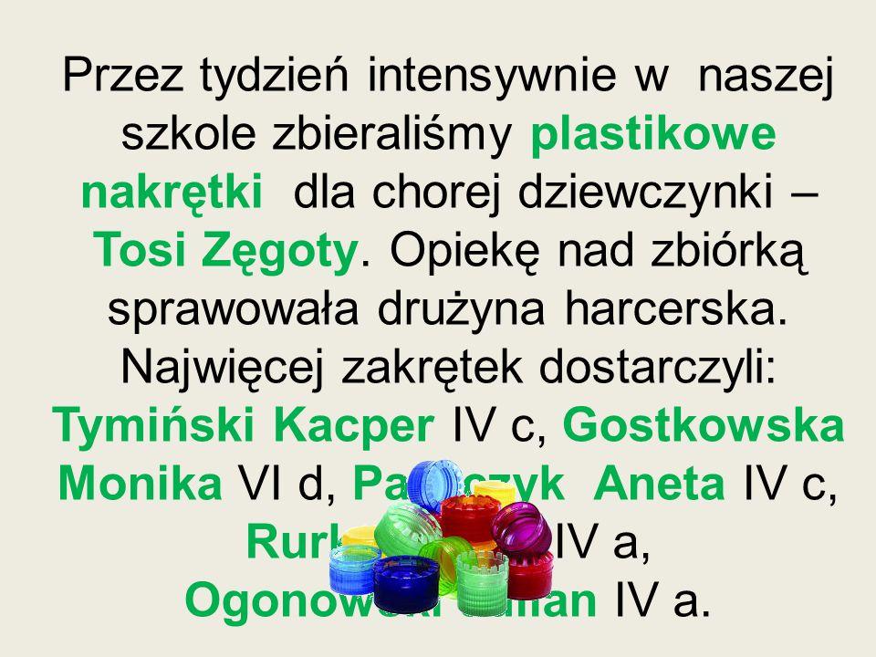 Przez tydzień intensywnie w naszej szkole zbieraliśmy plastikowe nakrętki dla chorej dziewczynki – Tosi Zęgoty.