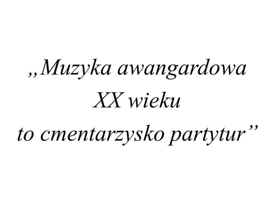 """""""Muzyka awangardowa XX wieku to cmentarzysko partytur"""""""