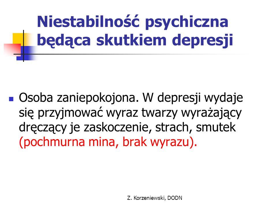 Z. Korzeniewski, DODN Niestabilność psychiczna będąca skutkiem depresji Osoba zaniepokojona. W depresji wydaje się przyjmować wyraz twarzy wyrażający