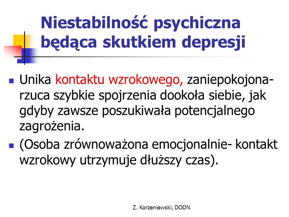 Z. Korzeniewski, DODN Niestabilność psychiczna będąca skutkiem depresji Unika kontaktu wzrokowego, zaniepokojona- rzuca szybkie spojrzenia dookoła sie