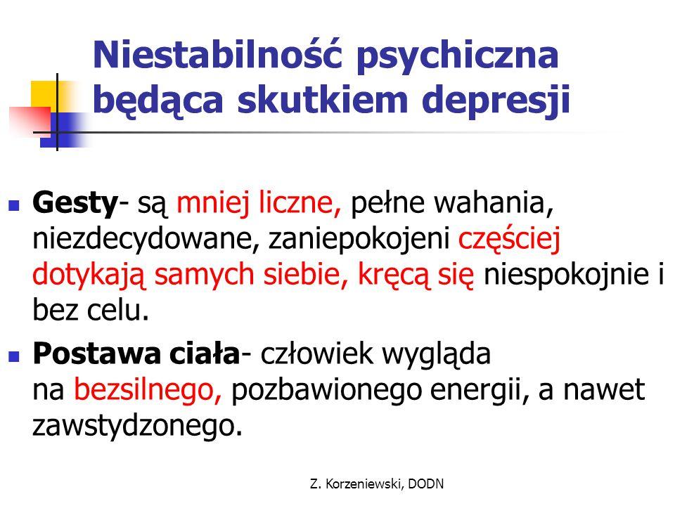 Z. Korzeniewski, DODN Niestabilność psychiczna będąca skutkiem depresji Gesty- są mniej liczne, pełne wahania, niezdecydowane, zaniepokojeni częściej