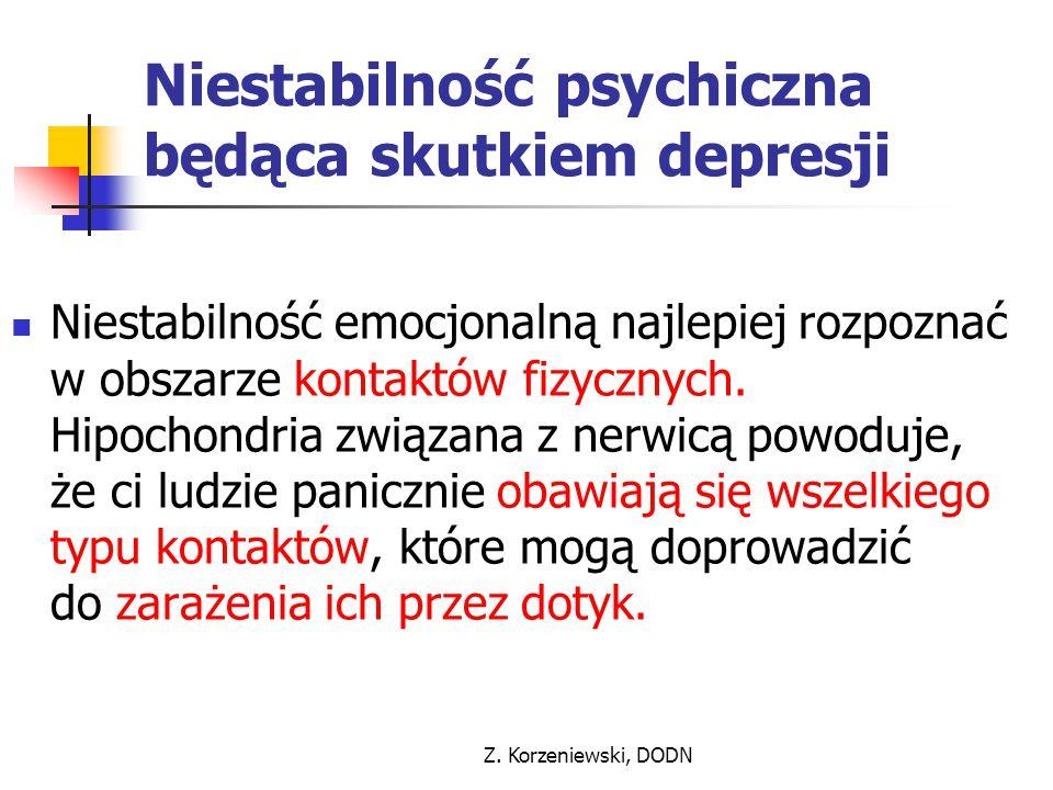 Z. Korzeniewski, DODN Niestabilność psychiczna będąca skutkiem depresji Niestabilność emocjonalną najlepiej rozpoznać w obszarze kontaktów fizycznych.