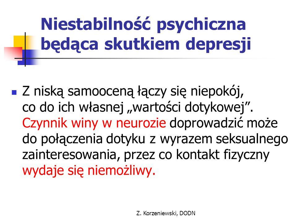 """Z. Korzeniewski, DODN Niestabilność psychiczna będąca skutkiem depresji Z niską samooceną łączy się niepokój, co do ich własnej """"wartości dotykowej""""."""