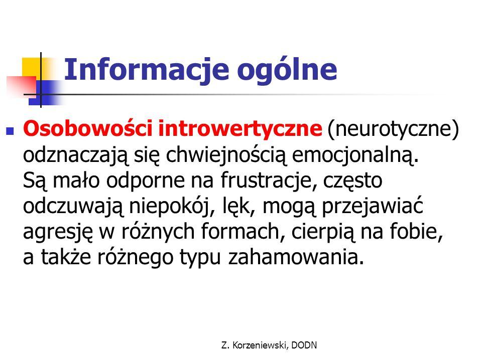 Z. Korzeniewski, DODN Informacje ogólne Osobowości introwertyczne (neurotyczne) odznaczają się chwiejnością emocjonalną. Są mało odporne na frustracje