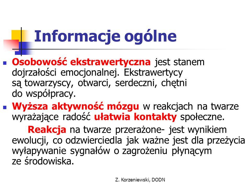 Z. Korzeniewski, DODN Informacje ogólne Osobowość ekstrawertyczna jest stanem dojrzałości emocjonalnej. Ekstrawertycy są towarzyscy, otwarci, serdeczn