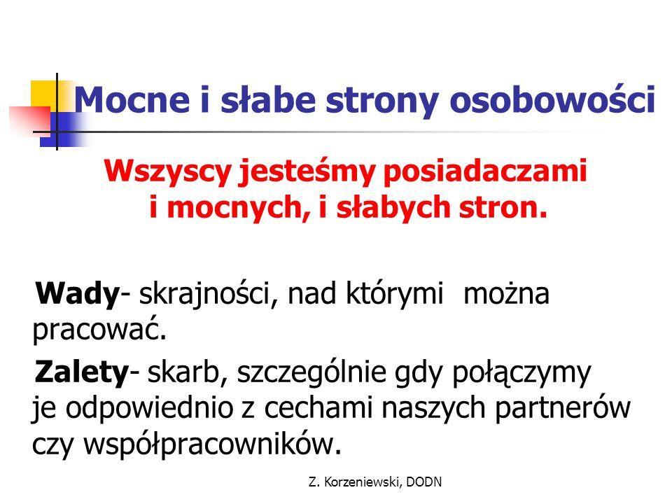 Z. Korzeniewski, DODN Mocne i słabe strony osobowości Wszyscy jesteśmy posiadaczami i mocnych, i słabych stron. Wady- skrajności, nad którymi można pr