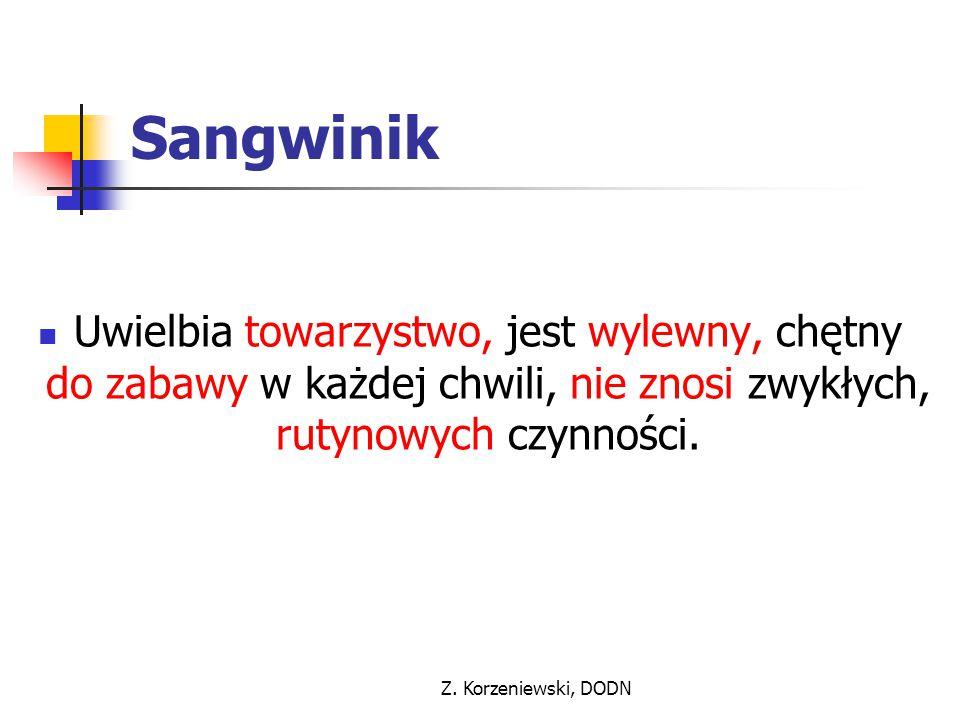 Z. Korzeniewski, DODN Sangwinik Uwielbia towarzystwo, jest wylewny, chętny do zabawy w każdej chwili, nie znosi zwykłych, rutynowych czynności.