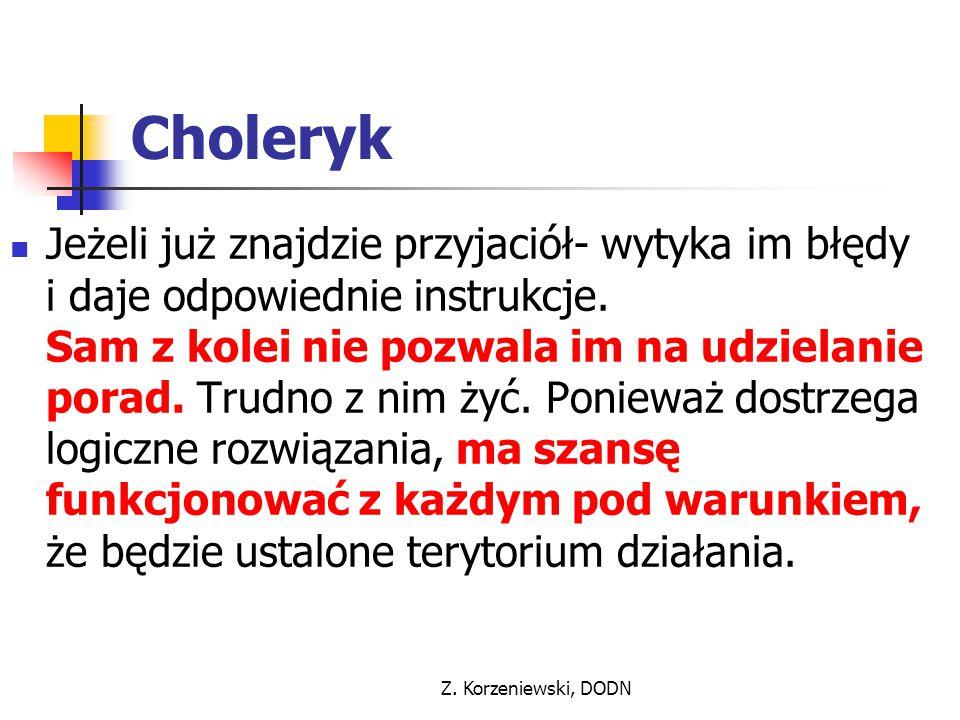 Z. Korzeniewski, DODN Choleryk Jeżeli już znajdzie przyjaciół- wytyka im błędy i daje odpowiednie instrukcje. Sam z kolei nie pozwala im na udzielanie