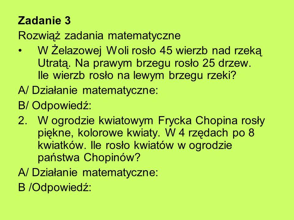 Zadanie 3 Rozwiąż zadania matematyczne W Żelazowej Woli rosło 45 wierzb nad rzeką Utratą.
