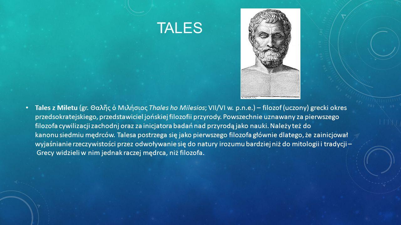 TALES Tales z Miletu (gr.Θαλῆς ὁ Μιλήσιος Thales ho Milesios; VII/VI w.