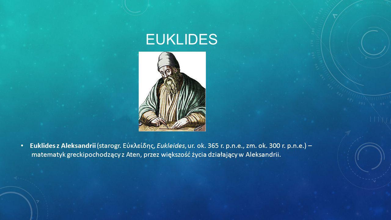 EUKLIDES Euklides z Aleksandrii (starogr.Εὐκλείδης, Eukleides, ur.