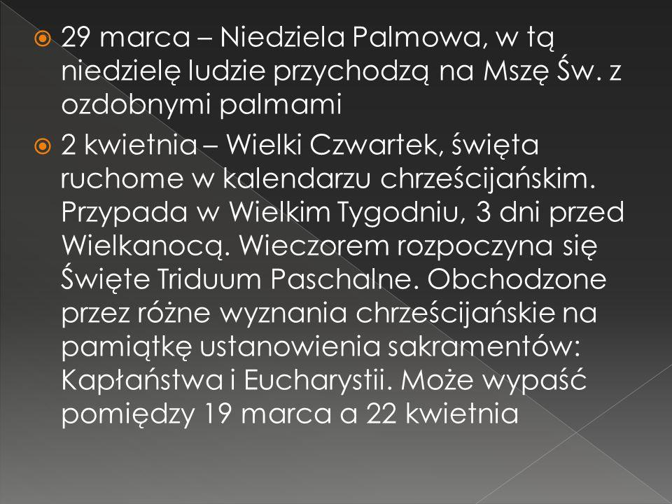  29 marca – Niedziela Palmowa, w tą niedzielę ludzie przychodzą na Mszę Św.