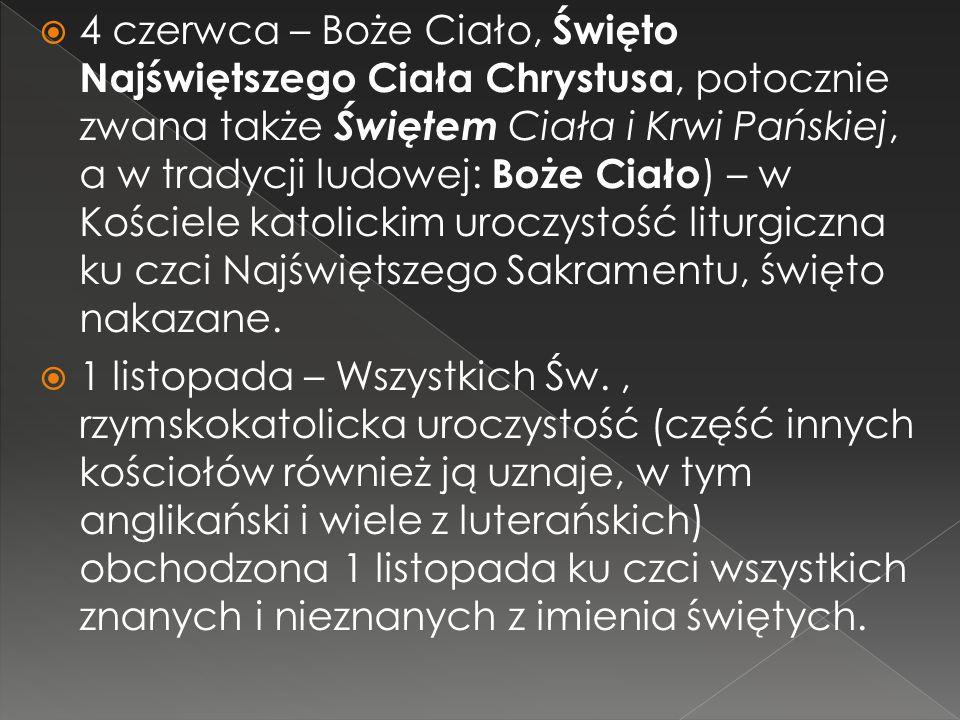 17 maja – Wniebowstąpienie, wstąpienie do nieba zmartwychwstałego Jezusa Chrystusa. W Polsce w Kościele rzymskokatolickim uroczystość ta – zgodnie z