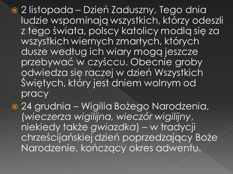  2 listopada – Dzień Zaduszny, Tego dnia ludzie wspominają wszystkich, którzy odeszli z tego świata, polscy katolicy modlą się za wszystkich wiernych zmarłych, których dusze według ich wiary mogą jeszcze przebywać w czyśccu.