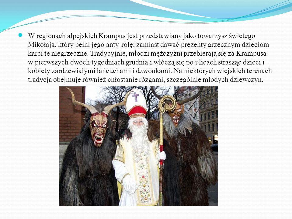 W regionach alpejskich Krampus jest przedstawiany jako towarzysz świętego Mikołaja, który pełni jego anty-rolę; zamiast dawać prezenty grzecznym dzieciom karci te niegrzeczne.