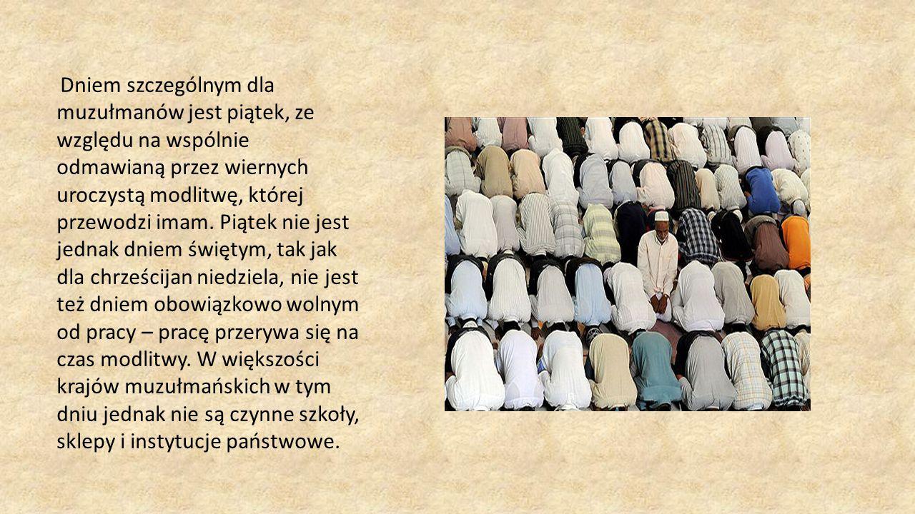 Dniem szczególnym dla muzułmanów jest piątek, ze względu na wspólnie odmawianą przez wiernych uroczystą modlitwę, której przewodzi imam.