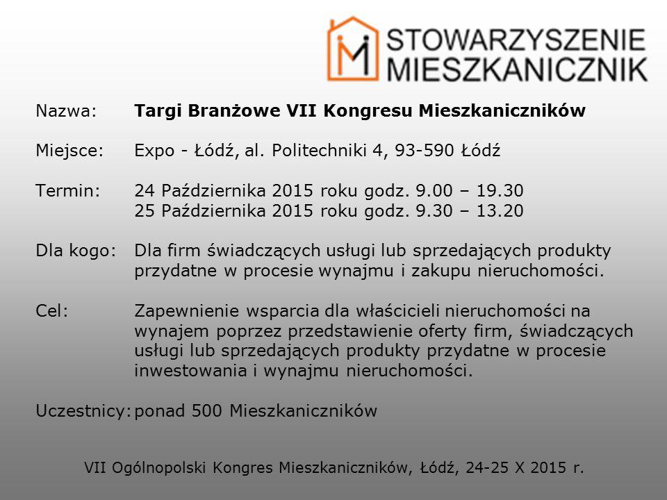 Nazwa: Targi Branżowe VII Kongresu Mieszkaniczników Miejsce: Expo - Łódź, al. Politechniki 4, 93-590 Łódź Termin: 24 Października 2015 roku godz. 9.00