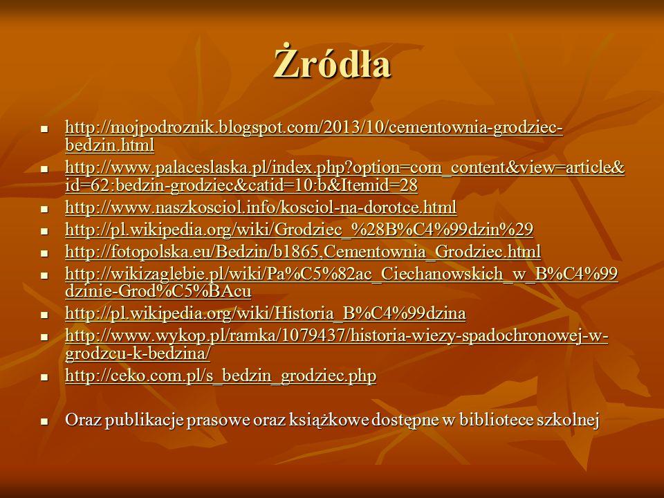 Żródła http://mojpodroznik.blogspot.com/2013/10/cementownia-grodziec- bedzin.html http://mojpodroznik.blogspot.com/2013/10/cementownia-grodziec- bedzi