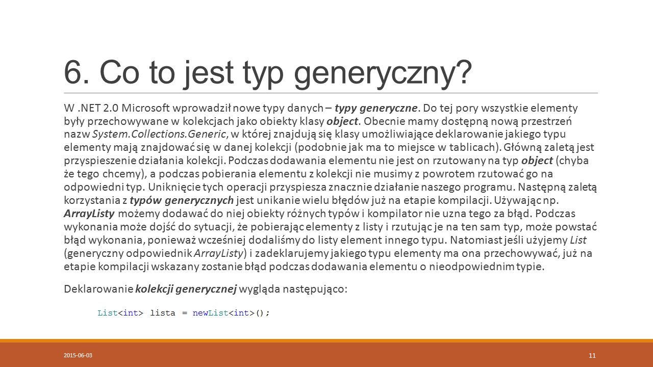 6. Co to jest typ generyczny. W.NET 2.0 Microsoft wprowadził nowe typy danych – typy generyczne.