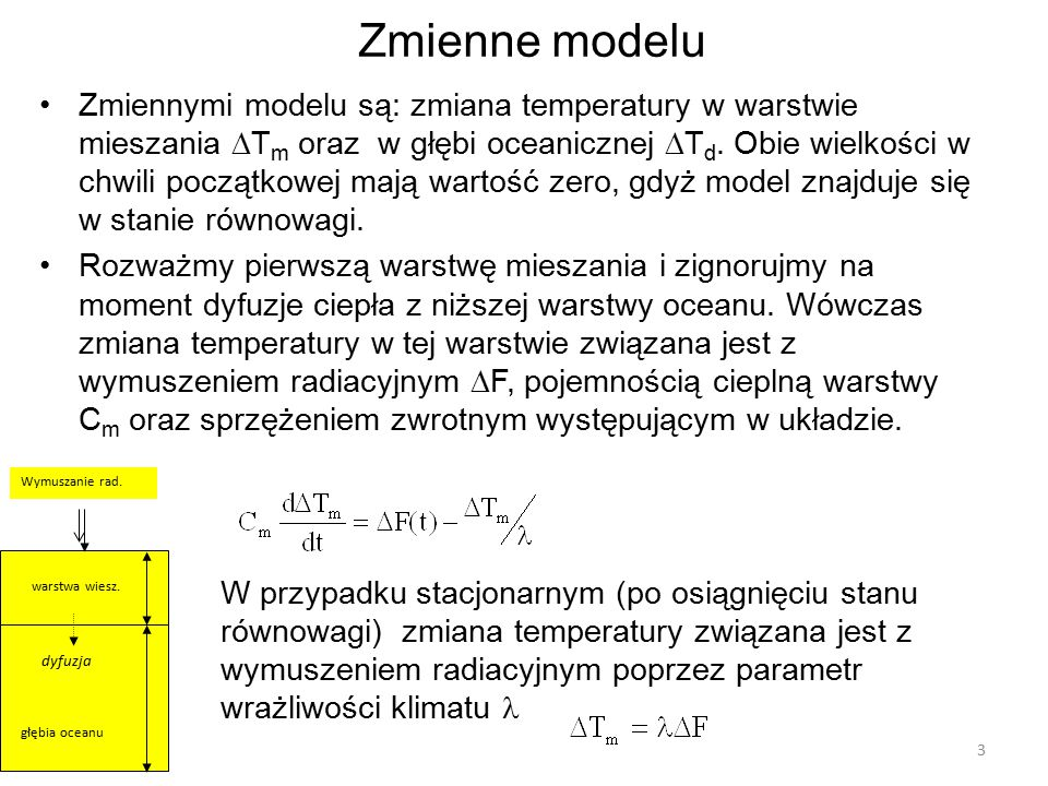 Zmienne modelu Zmiennymi modelu są: zmiana temperatury w warstwie mieszania  T m oraz w głębi oceanicznej  T d. Obie wielkości w chwili początkowej