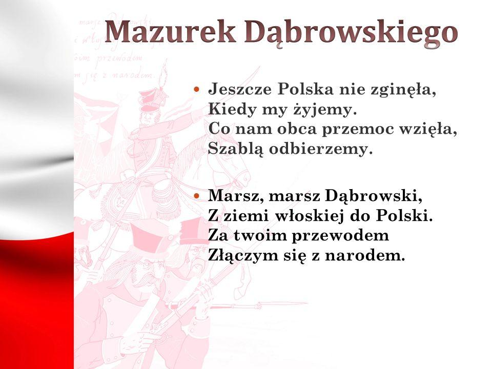 Jeszcze Polska nie zginęła, Kiedy my żyjemy.Co nam obca przemoc wzięła, Szablą odbierzemy.