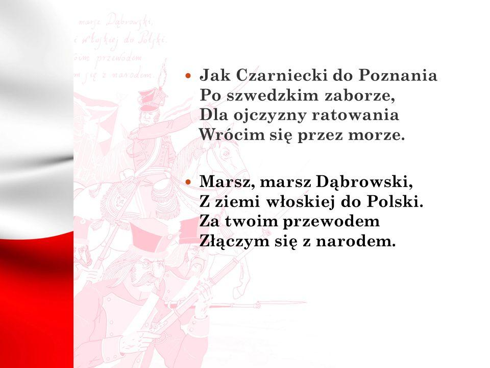 Jak Czarniecki do Poznania Po szwedzkim zaborze, Dla ojczyzny ratowania Wrócim się przez morze.