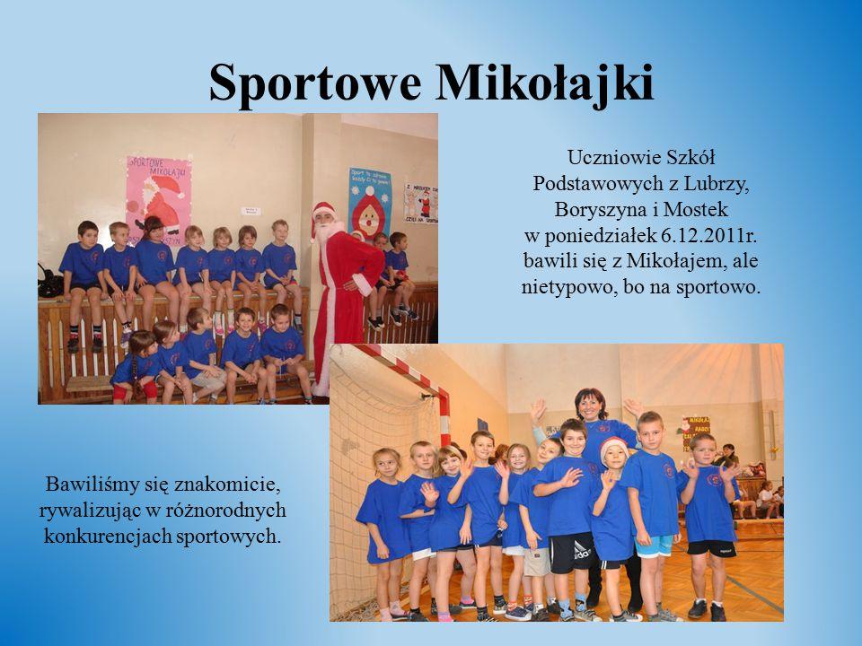 Sportowe Mikołajki Uczniowie Szkół Podstawowych z Lubrzy, Boryszyna i Mostek w poniedziałek 6.12.2011r. bawili się z Mikołajem, ale nietypowo, bo na s