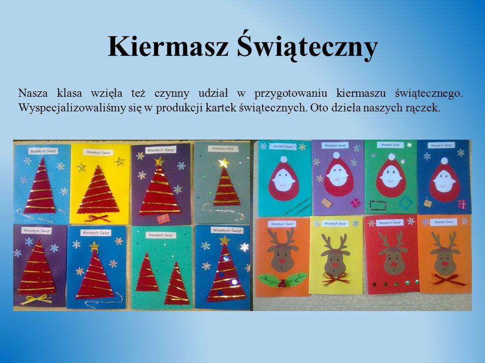Kiermasz Świąteczny Nasza klasa wzięła też czynny udział w przygotowaniu kiermaszu świątecznego. Wyspecjalizowaliśmy się w produkcji kartek świąteczny
