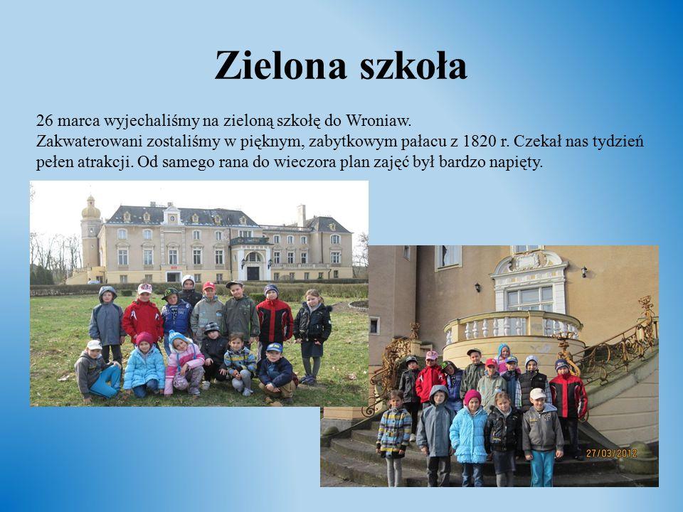 Zielona szkoła 26 marca wyjechaliśmy na zieloną szkołę do Wroniaw. Zakwaterowani zostaliśmy w pięknym, zabytkowym pałacu z 1820 r. Czekał nas tydzień