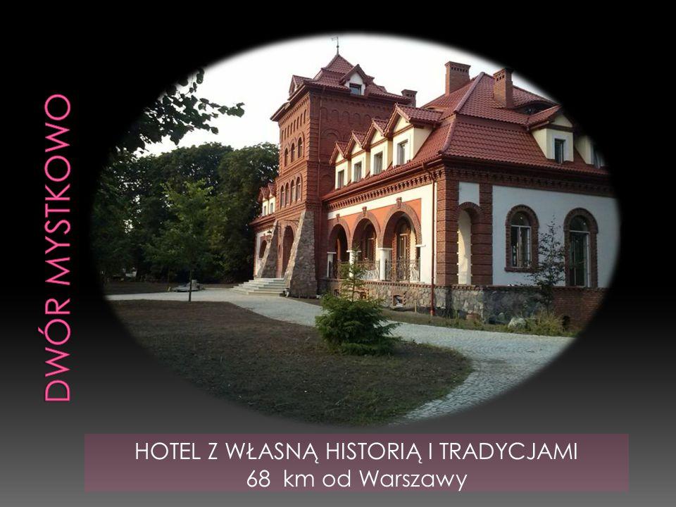 HOTEL Z WŁASNĄ HISTORIĄ I TRADYCJAMI 68 km od Warszawy