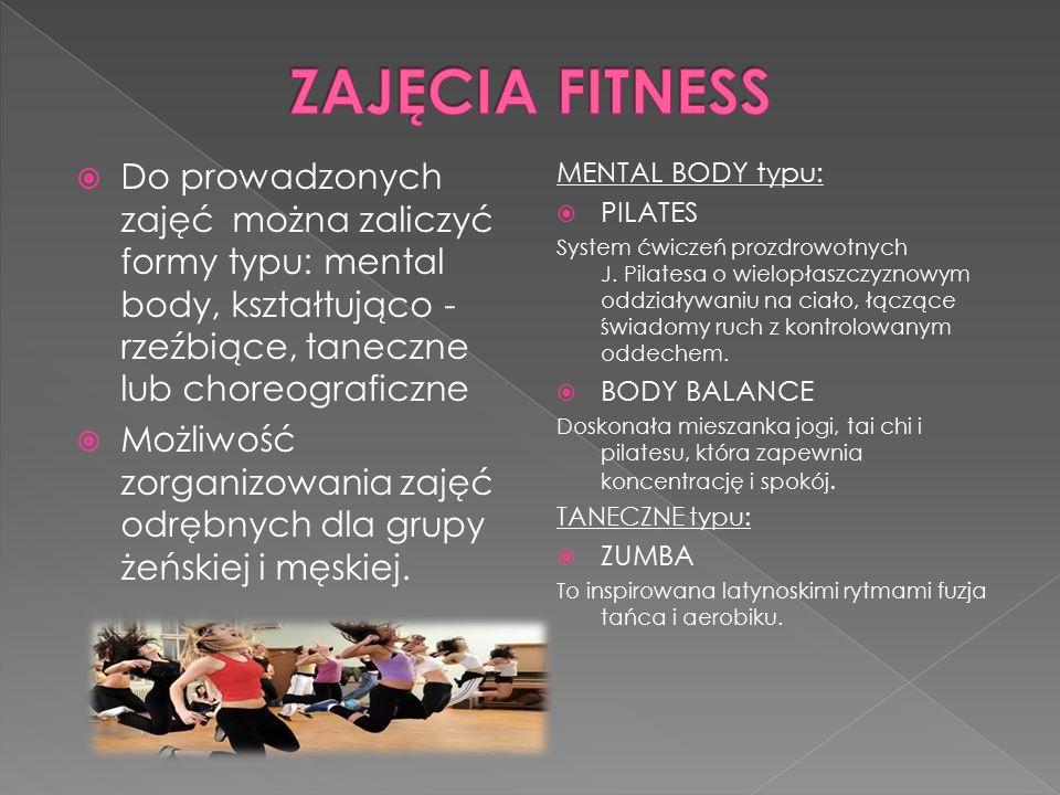  Do prowadzonych zajęć można zaliczyć formy typu: mental body, kształtująco - rzeźbiące, taneczne lub choreograficzne  Możliwość zorganizowania zajęć odrębnych dla grupy żeńskiej i męskiej.