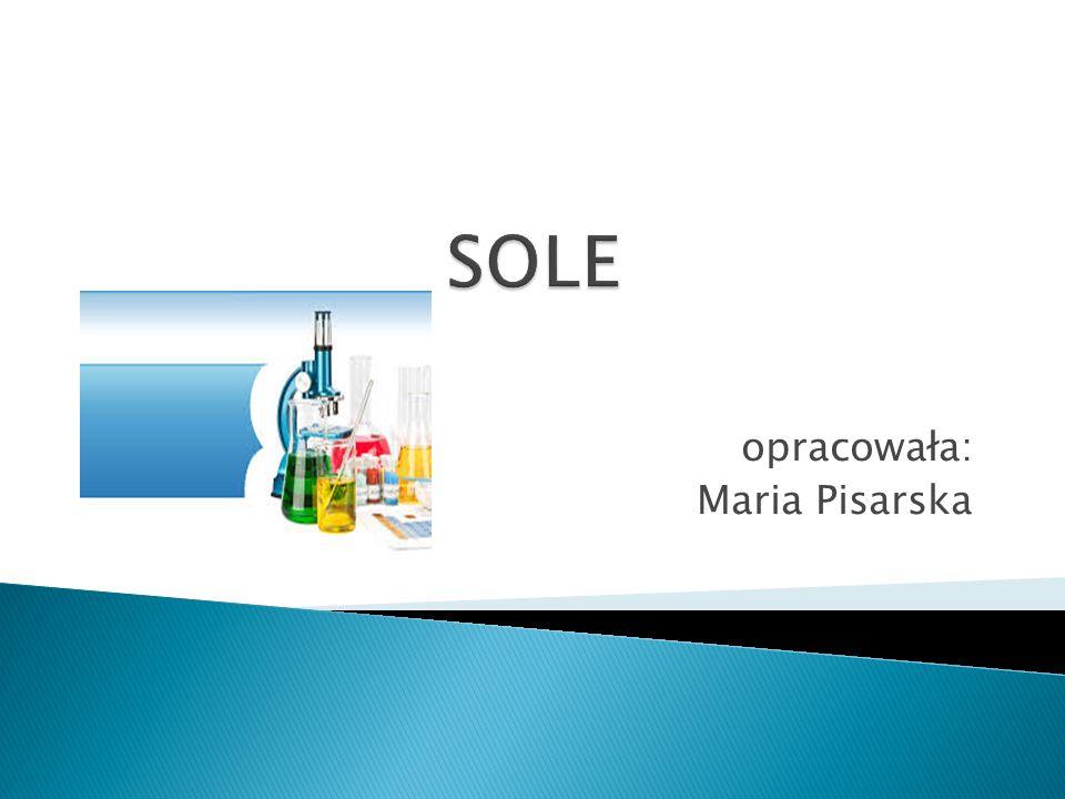 Sole – związki składające się z kationów metali i anionów reszt kwasowych.