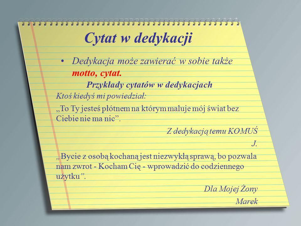 """Cytat w dedykacji Dedykacja może zawierać w sobie także motto, cytat. Przykłady cytatów w dedykacjach Ktoś kiedyś mi powiedział: """"To Ty jesteś płótnem"""