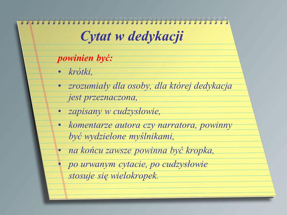 Cytat w dedykacji powinien być: krótki, zrozumiały dla osoby, dla której dedykacja jest przeznaczona, zapisany w cudzysłowie, komentarze autora czy na