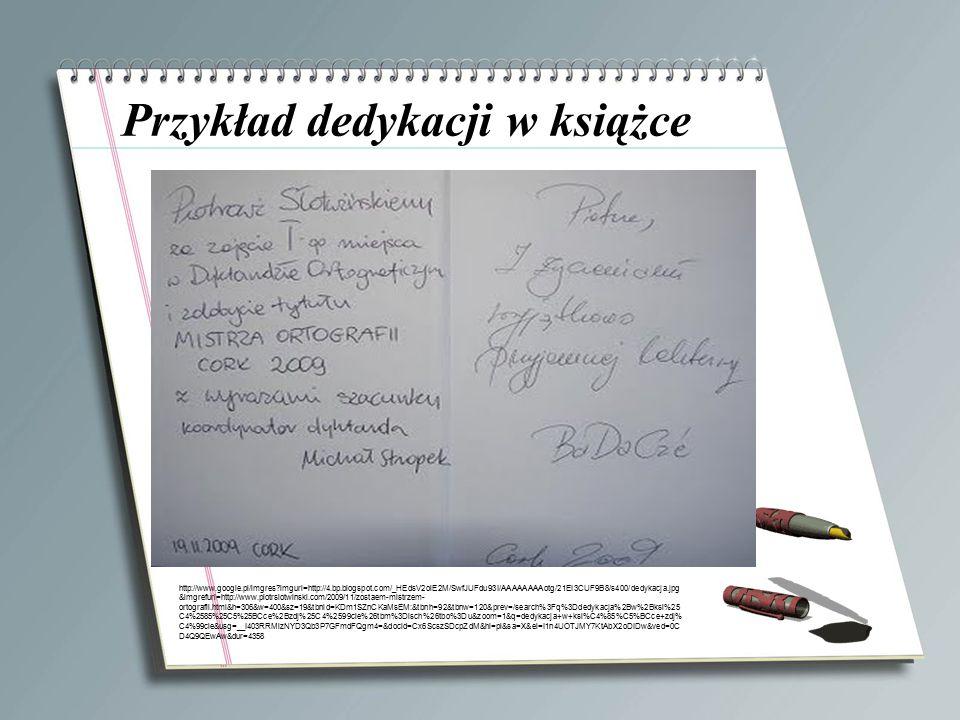 Przykład dedykacji w książce Your Subtopics Go Here http://www.google.pl/imgres?imgurl=http://4.bp.blogspot.com/_HEdsV2olE2M/SwfJUFdu93I/AAAAAAAAotg/2