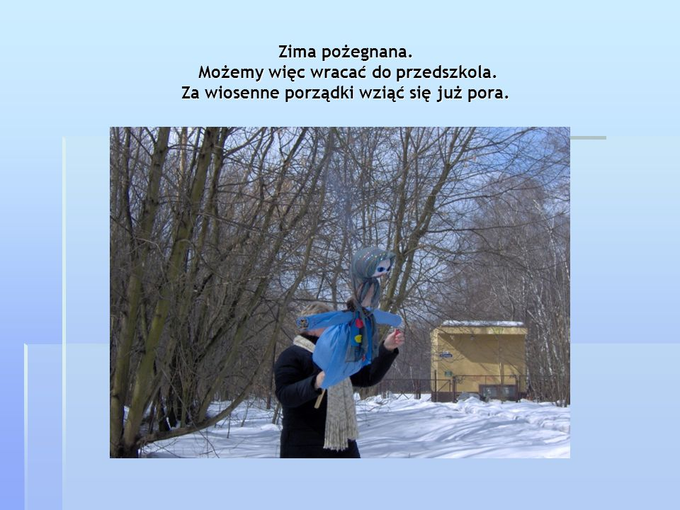Zima pożegnana. Możemy więc wracać do przedszkola. Za wiosenne porządki wziąć się już pora.