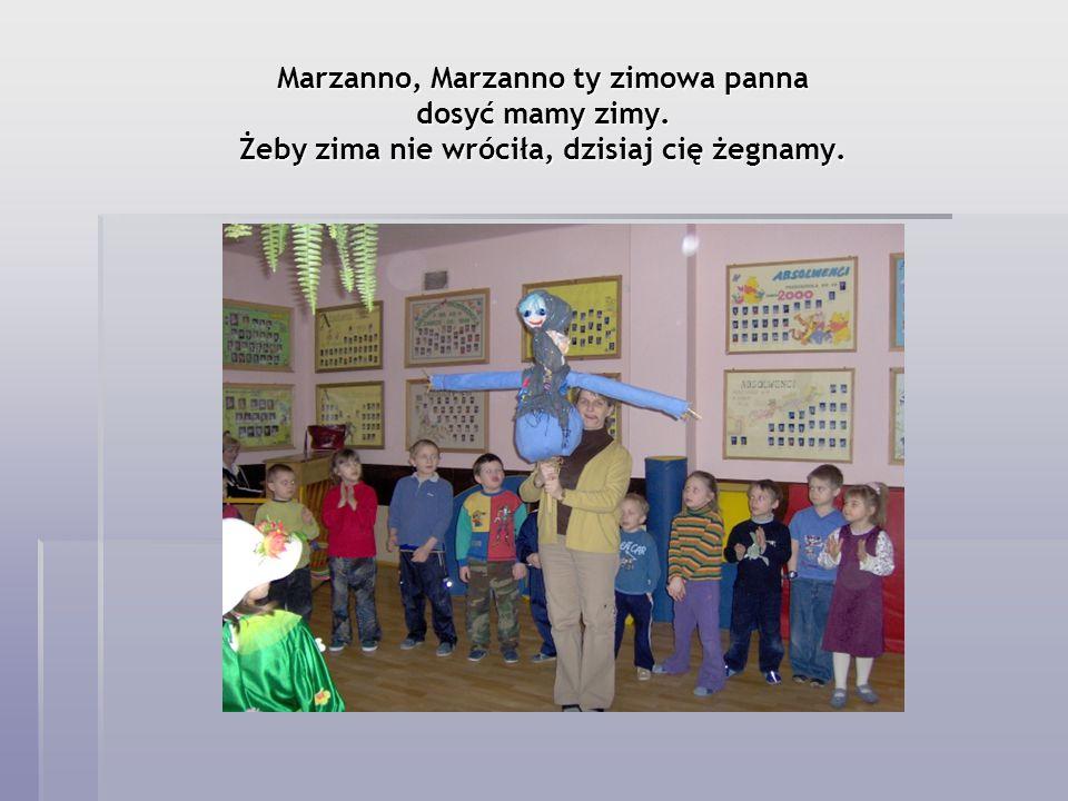 Idziemy z Marzanną, z tą zimową panną …… Idziemy z Marzanną, z tą zimową panną ……