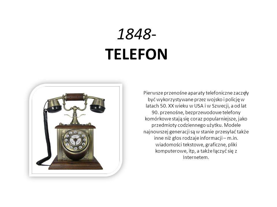 1848- TELEFON Pierwsze przenośne aparaty telefoniczne zaczęły być wykorzystywane przez wojsko i policję w latach 50. XX wieku w USA i w Szwecji, a od
