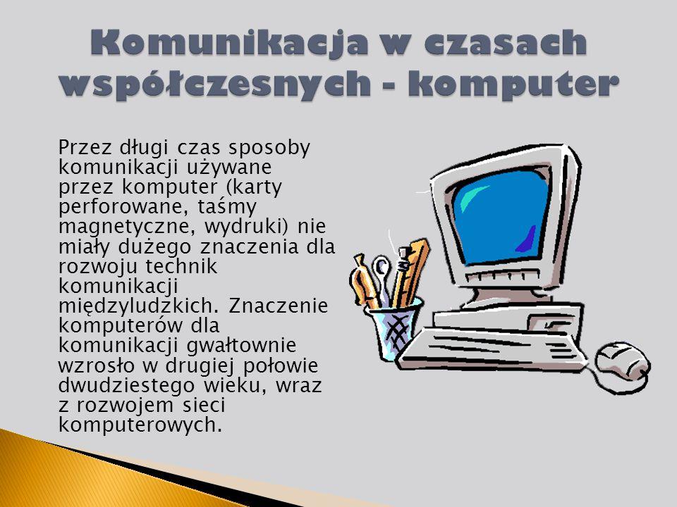 Przez długi czas sposoby komunikacji używane przez komputer (karty perforowane, taśmy magnetyczne, wydruki) nie miały dużego znaczenia dla rozwoju tec