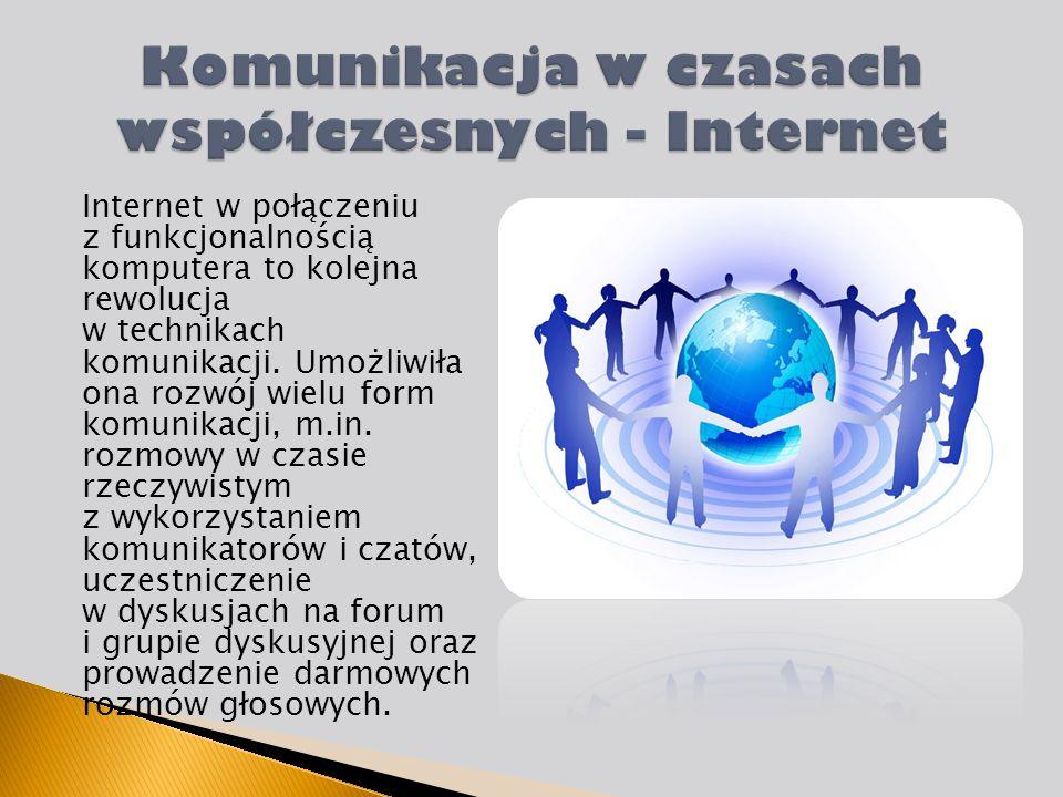Internet w połączeniu z funkcjonalnością komputera to kolejna rewolucja w technikach komunikacji. Umożliwiła ona rozwój wielu form komunikacji, m.in.