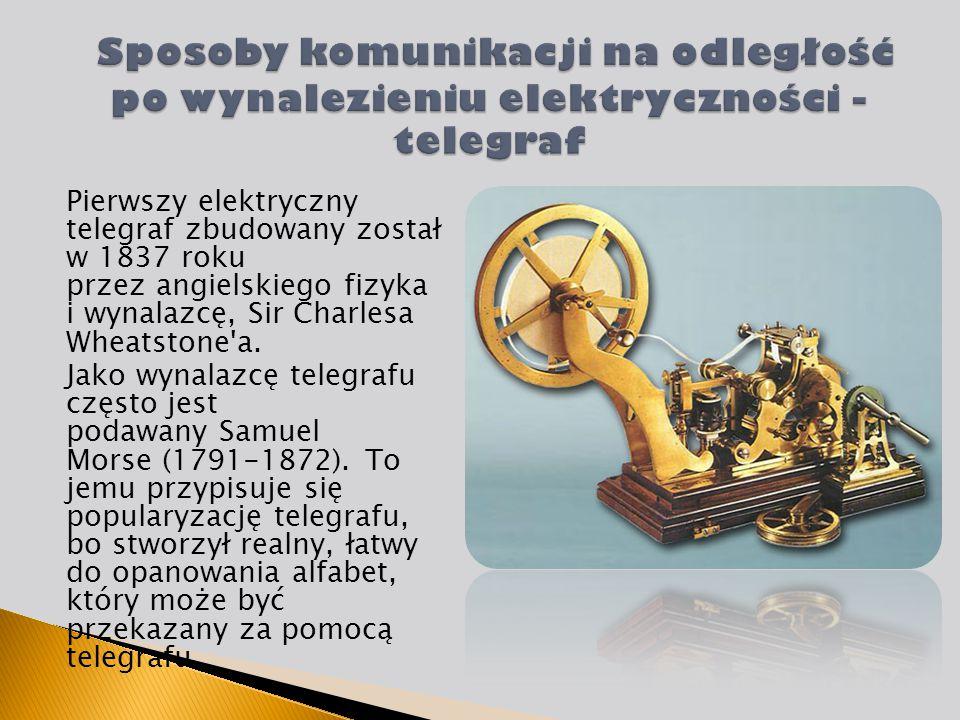 Pierwszy elektryczny telegraf zbudowany został w 1837 roku przez angielskiego fizyka i wynalazcę, Sir Charlesa Wheatstone'a. Jako wynalazcę telegrafu