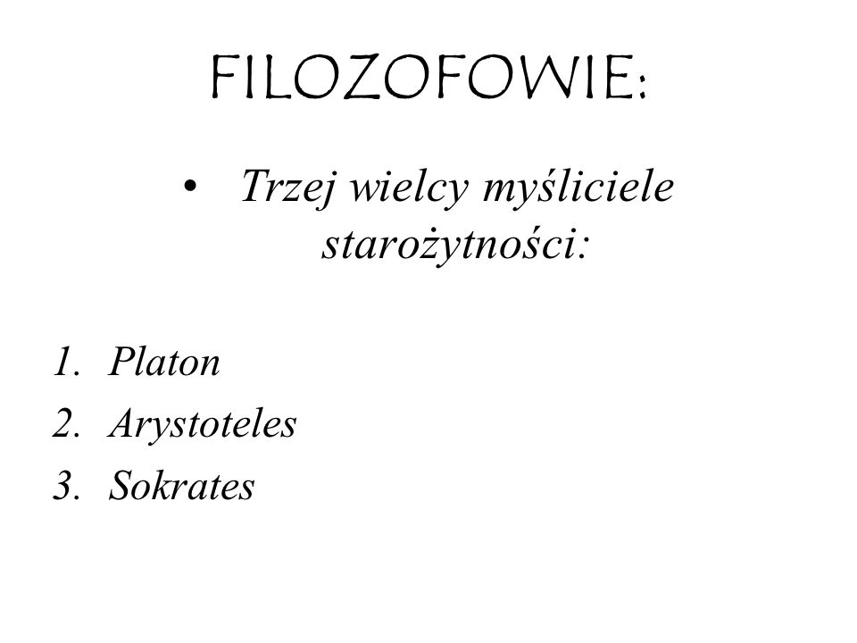 FILOZOFOWIE: Trzej wielcy myśliciele starożytności: 1.Platon 2.Arystoteles 3.Sokrates