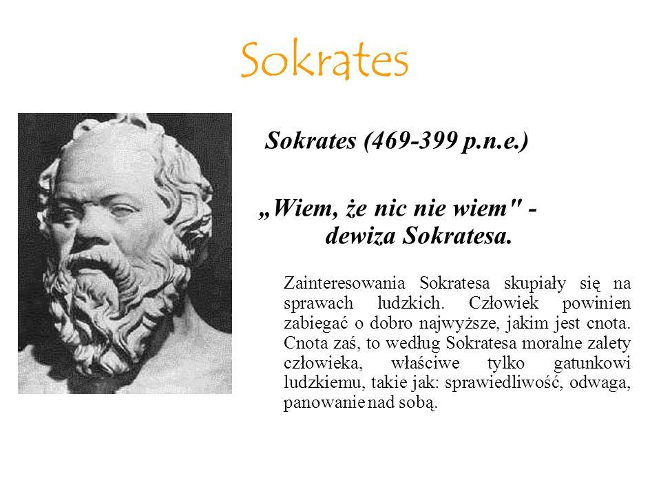 "Sokrates (469-399 p.n.e.) ""Wiem, że nic nie wiem - dewiza Sokratesa."