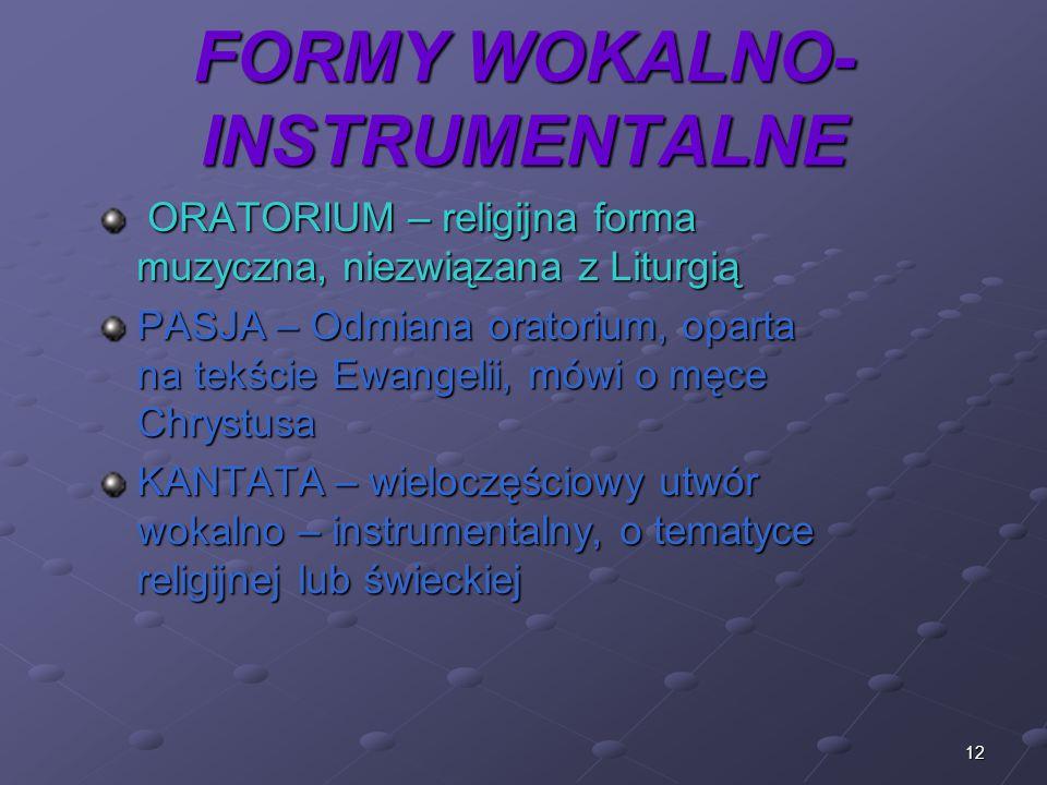 12 FORMY WOKALNO- INSTRUMENTALNE ORATORIUM – religijna forma muzyczna, niezwiązana z Liturgią ORATORIUM – religijna forma muzyczna, niezwiązana z Litu