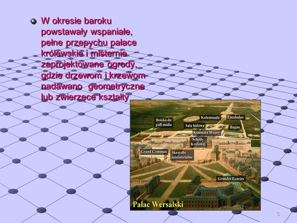 3 W okresie baroku powstawały wspaniałe, pełne przepychu pałace królewskie i misternie zaprojektowane ogrody, gdzie drzewom i krzewom nadawano geometr
