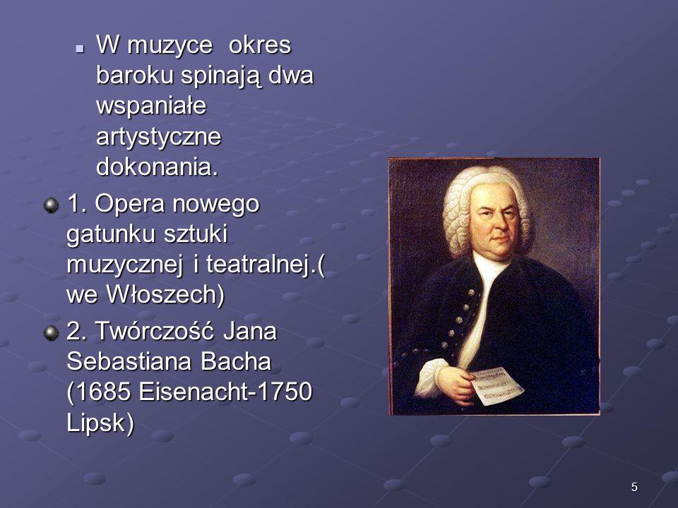 5 W muzyce okres baroku spinają dwa wspaniałe artystyczne dokonania. W muzyce okres baroku spinają dwa wspaniałe artystyczne dokonania. 1. Opera noweg