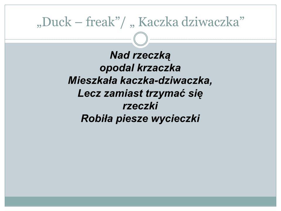 """Duck – freak / "" Kaczka dziwaczka Once she bought the packet of poppy, To write the letter very small poppy print."