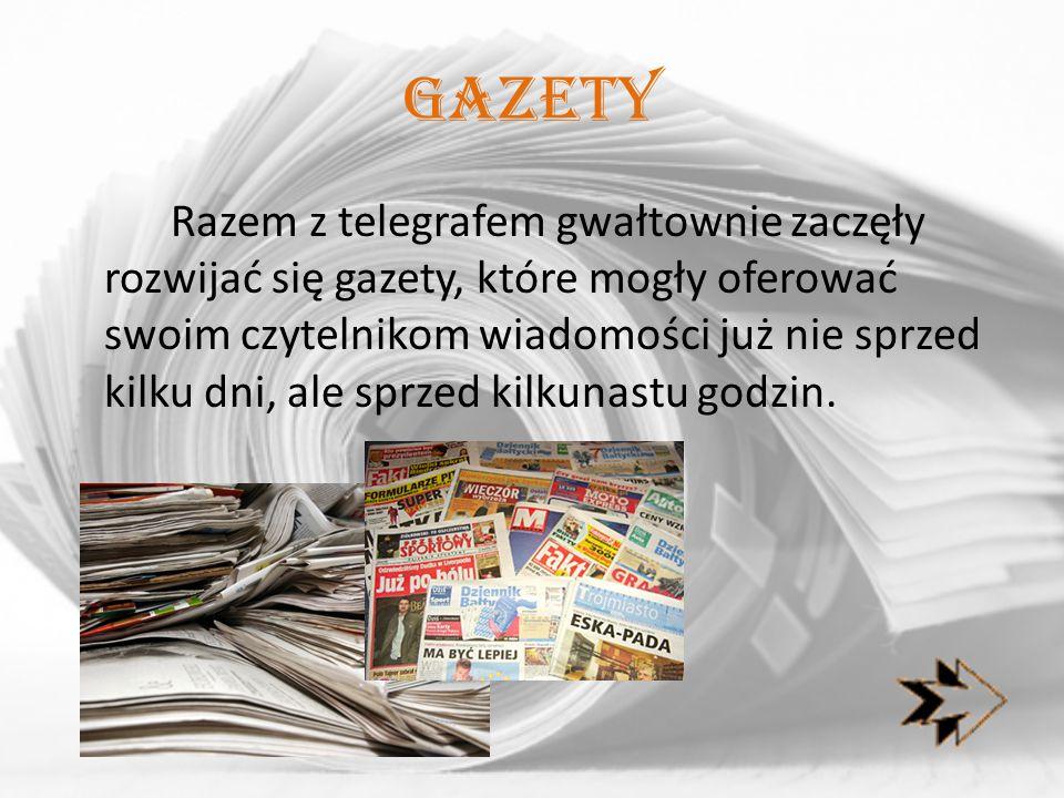 gazety Razem z telegrafem gwałtownie zaczęły rozwijać się gazety, które mogły oferować swoim czytelnikom wiadomości już nie sprzed kilku dni, ale sprz
