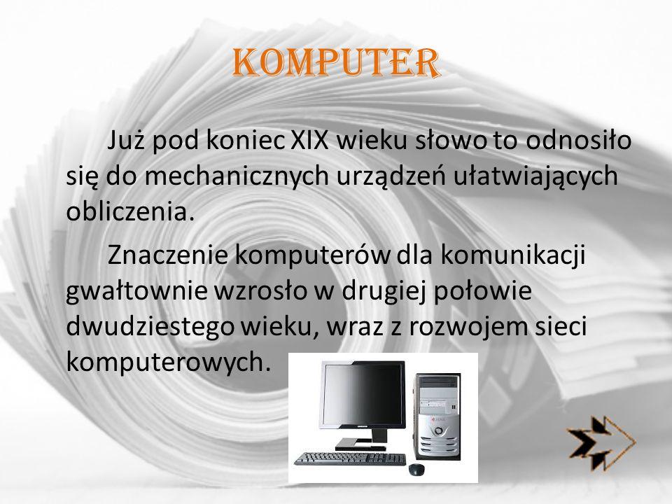 komputer Już pod koniec XIX wieku słowo to odnosiło się do mechanicznych urządzeń ułatwiających obliczenia. Znaczenie komputerów dla komunikacji gwałt