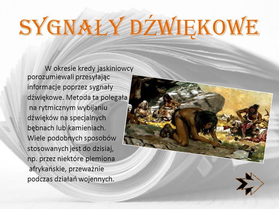 Sygna Ł y d Ź wi Ę kOWE W okresie kredy jaskiniowcy porozumiewali przesyłając informacje poprzez sygnały dźwiękowe. Metoda ta polegała na rytmicznym w